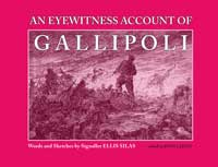 An Eyewitness Account of Gallipoli.  Words and Sketches by Signaller Ellis Silas, edited by John Laffin, Published 2010 Rosenberg Publishing Australia